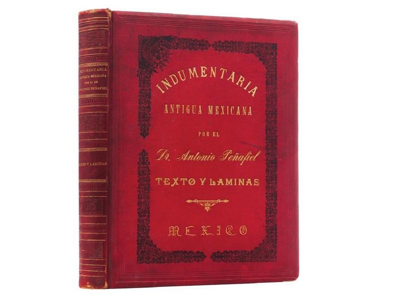 ANTONIO PEÑAFIEL. Indumentaria Antigua. Vestidos Guerreros y Civiles de los Mexicanos (1903)
